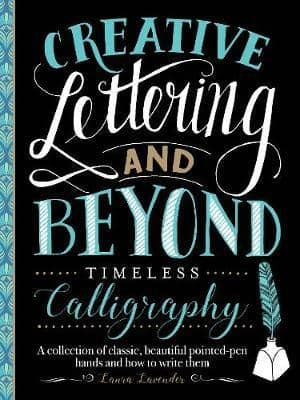 Creative Lettering and Beyond: Timeless Calligraphy : A collection of traditional calligraphic hands