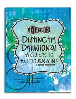 Dylusions - Distinctly Dylusional: A Guide to Art Journaling
